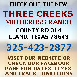 Three Creeks Motocross Ranch - County Road 314 - Llano, Tx 78643 - 325.423.2877